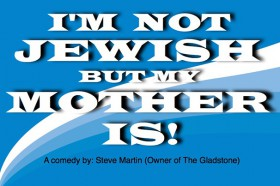 I'm not Jewish but my Mother Is, Presented by The Gladstone